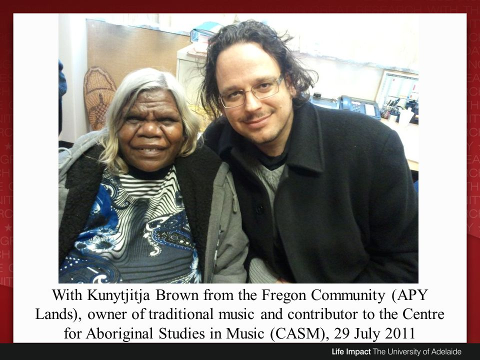 With Kunytjitja Brown from the Fregon Community (APY Lands), owner of traditional music and contributor to the Centre for Aboriginal Studies in Music