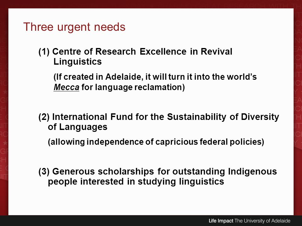 Three urgent needs (1) Centre of Research Excellence in Revival Linguistics (If created in Adelaide, it will turn it into the worlds Mecca for languag