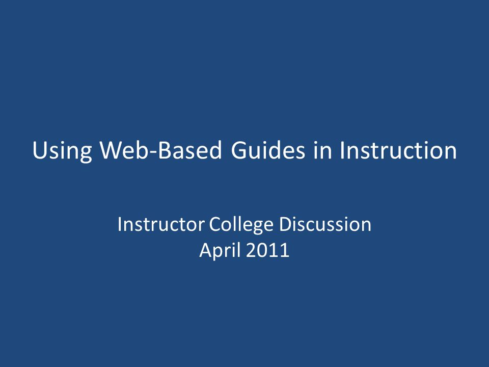 Session Goals Talk about: – What the research says about web-based guides for instructional purposes – what we know about local use of course- related/workshop-related guides Share our collective wisdom to develop our best practices for course-related/workshop- related guides