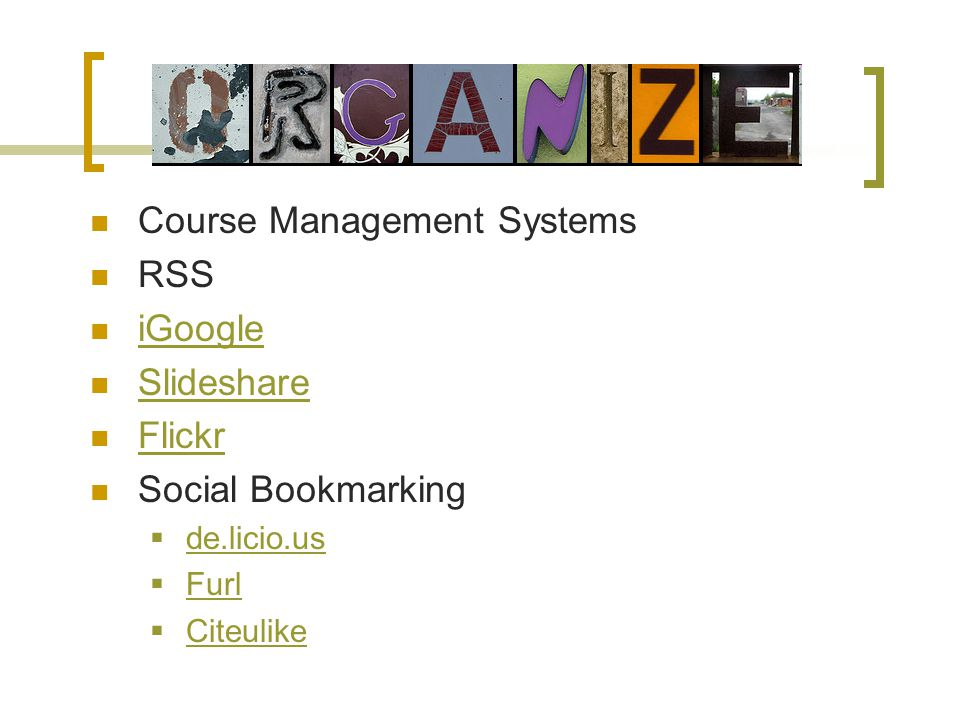 Course Management Systems RSS iGoogle Slideshare Flickr Social Bookmarking de.licio.us Furl Citeulike Citeulike