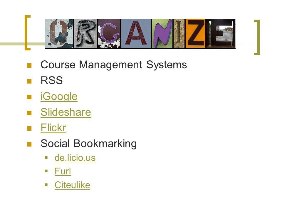 Course Management Systems RSS iGoogle Slideshare Flickr Social Bookmarking de.licio.us Furl Citeulike Citeulike