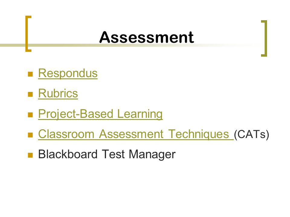 Assessment Respondus Rubrics Project-Based Learning Classroom Assessment Techniques (CATs) Classroom Assessment Techniques Blackboard Test Manager