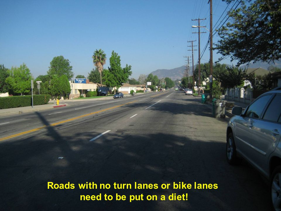 Roads with no turn lanes or bike lanes need to be put on a diet!