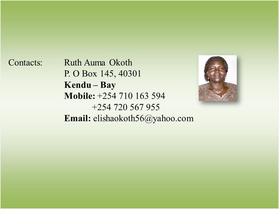 Contacts:Ruth Auma Okoth P. O Box 145, 40301 Kendu – Bay Mobile: +254 710 163 594 +254 720 567 955 Email: elishaokoth56@yahoo.com