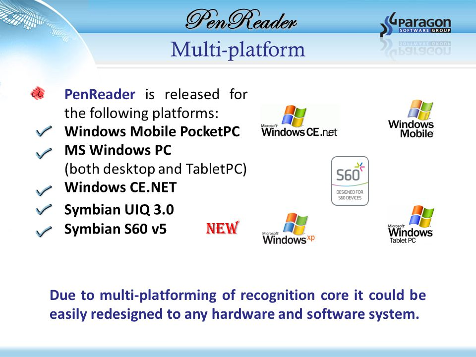 PenReader Multi-platform PenReader is released for the following platforms: Due to multi-platforming of recognition core it could be easily redesigned to any hardware and software system.