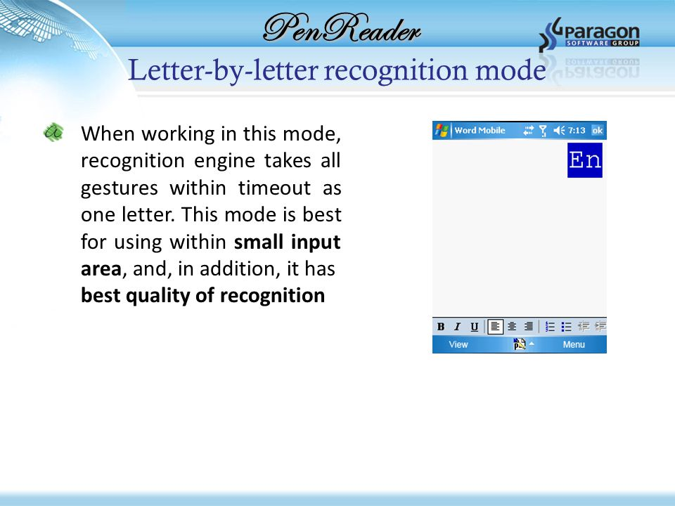 PenReader Letter-by-letter recognition mode When working in this mode, recognition engine takes all gestures within timeout as one letter. This mode i