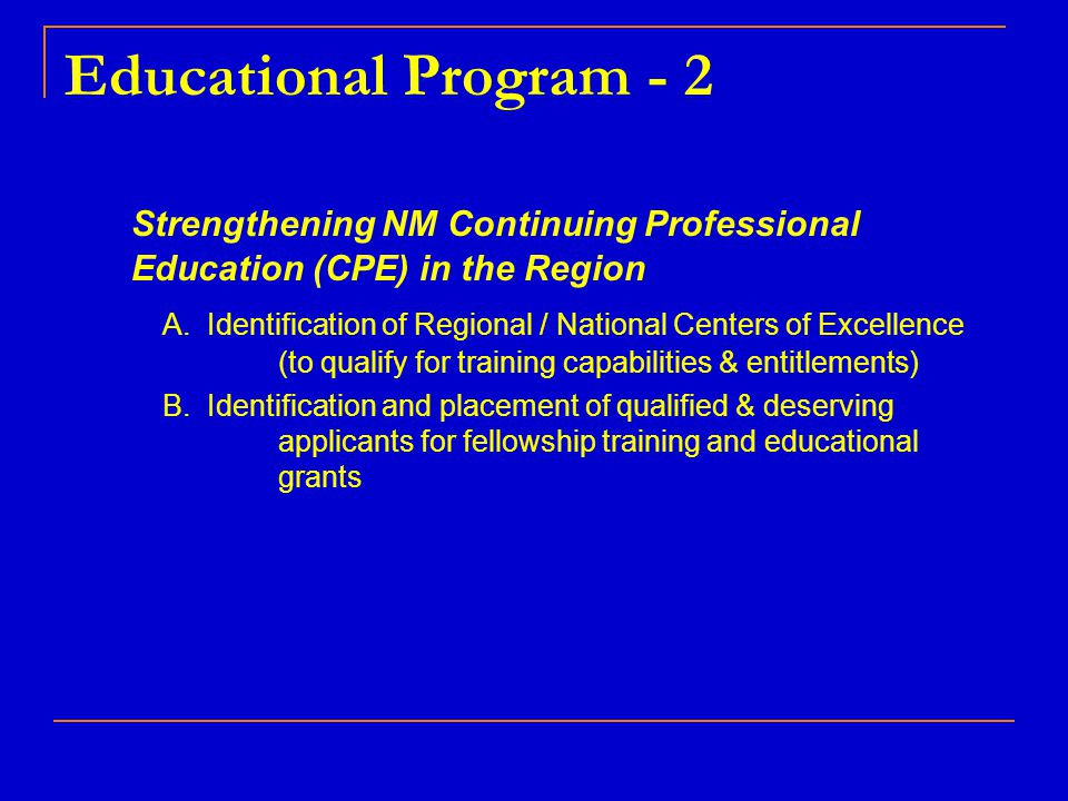 Educational Program - 2 Strengthening NM Continuing Professional Education (CPE) in the Region A. Identification of Regional / National Centers of Exc