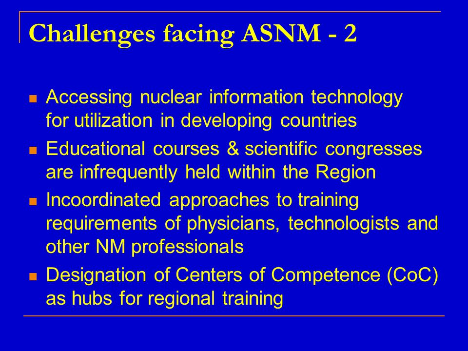 Challenges facing ASNM - 2 Accessing nuclear information technology for utilization in developing countries Educational courses & scientific congresse