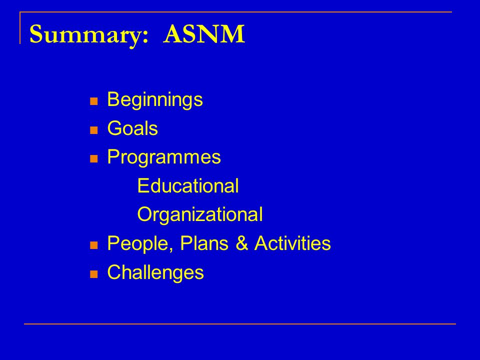 Summary: ASNM Beginnings Goals Programmes Educational Organizational People, Plans & Activities Challenges