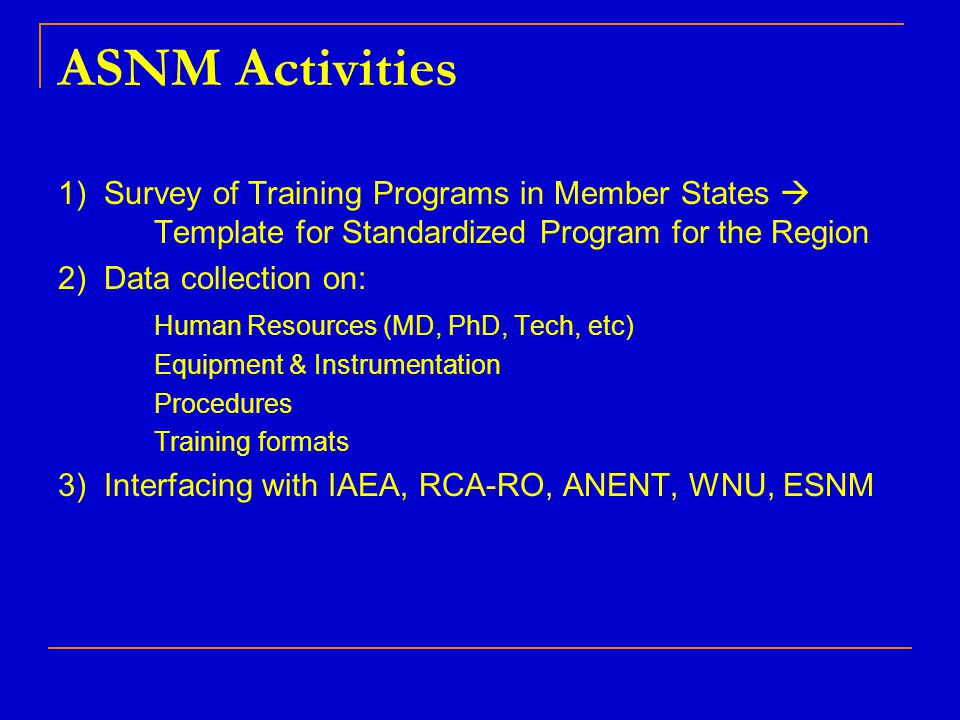 ASNMs Goals – 1 & 2 To foster education in NM in the Asian region, particularly in the developing countries To promote training of NM physicians in cooperation with government agencies, IAEA, universities and national NM societies