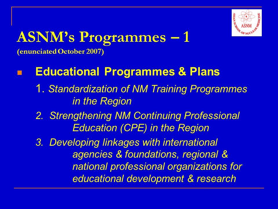 ASNMs Programmes – 2 (enunciated November 2007) Organizational Programmes & Plans 1.