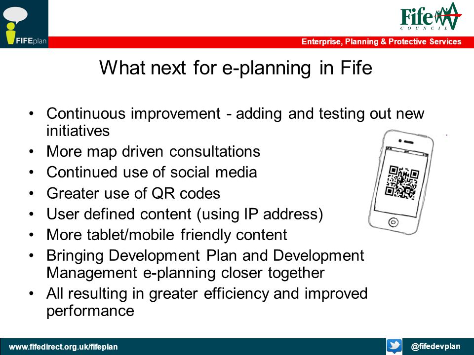 Enterprise, Planning & Protective Services @fifedevplan www.fifedirect.org.uk/fifeplan What next for e-planning in Fife Continuous improvement - addin