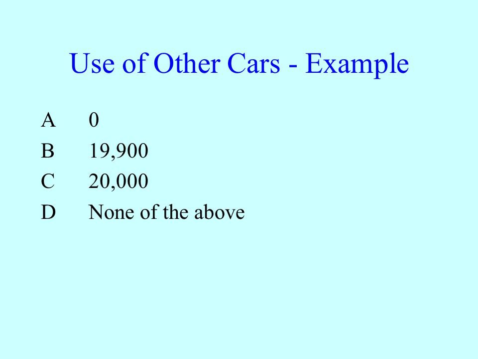 Use of Other Cars - Example A0 B19,900 C20,000 DNone of the above