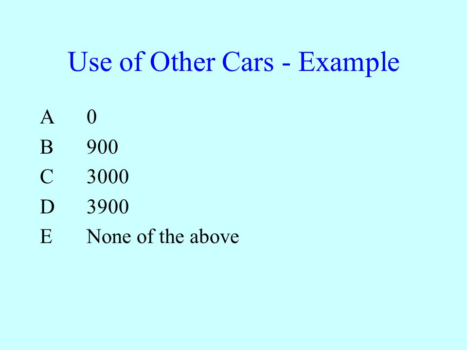 Use of Other Cars - Example A0 B900 C3000 D3900 ENone of the above