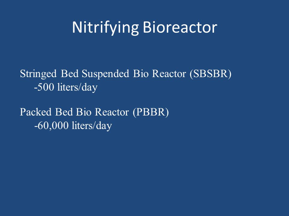 Nitrifying Bioreactor Stringed Bed Suspended Bio Reactor (SBSBR) -500 liters/day Packed Bed Bio Reactor (PBBR) -60,000 liters/day