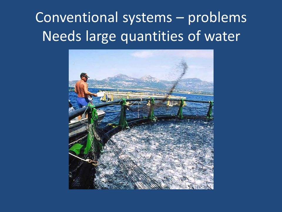 Conventional systems – problems Needs large quantities of water
