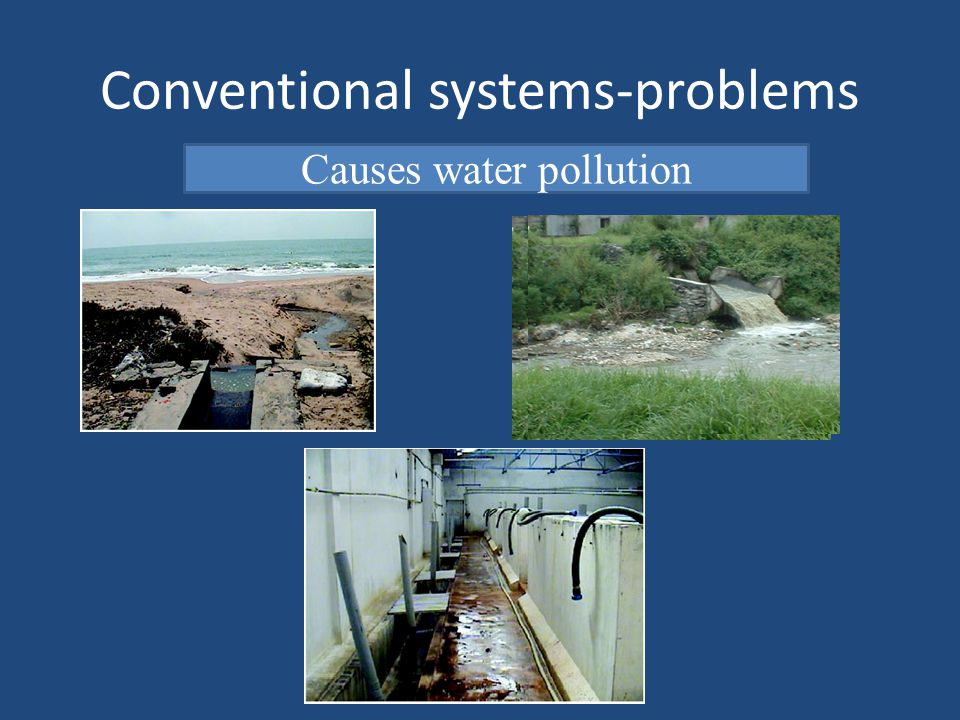 Conventional systems-problems Causes water pollution