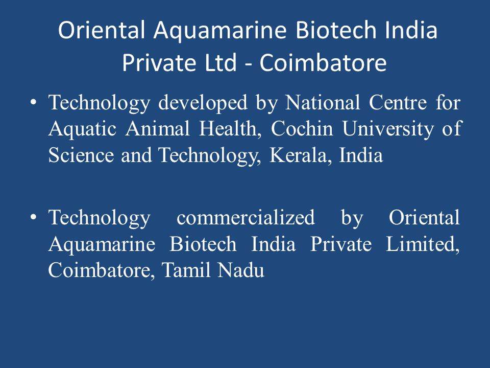 Oriental Aquamarine Biotech India Private Ltd - Coimbatore Technology developed by National Centre for Aquatic Animal Health, Cochin University of Sci