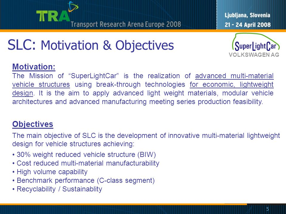 VOLKSWAGEN AG 5 SLC: Motivation & Objectives Motivation: The Mission of SuperLightCar is the realization of advanced multi-material vehicle structures