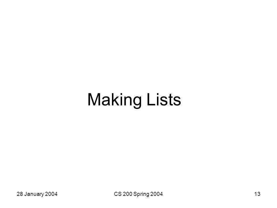 28 January 2004CS 200 Spring 200413 Making Lists