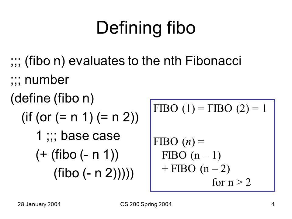 28 January 2004CS 200 Spring 20045 Fibo Results > (fibo 2) 1 > (fibo 3) 2 > (fibo 4) 3 > (fibo 10) 55 > (fibo 100) Still working after 4 hours… Why cant our 100,000x Apollo Guidance Computer calculate (fibo 100) ?