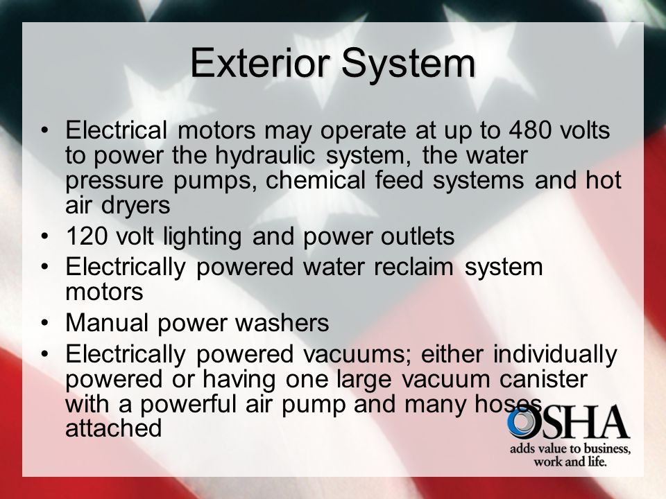 Exterior System Electrical motors may operate at up to 480 volts to power the hydraulic system, the water pressure pumps, chemical feed systems and ho