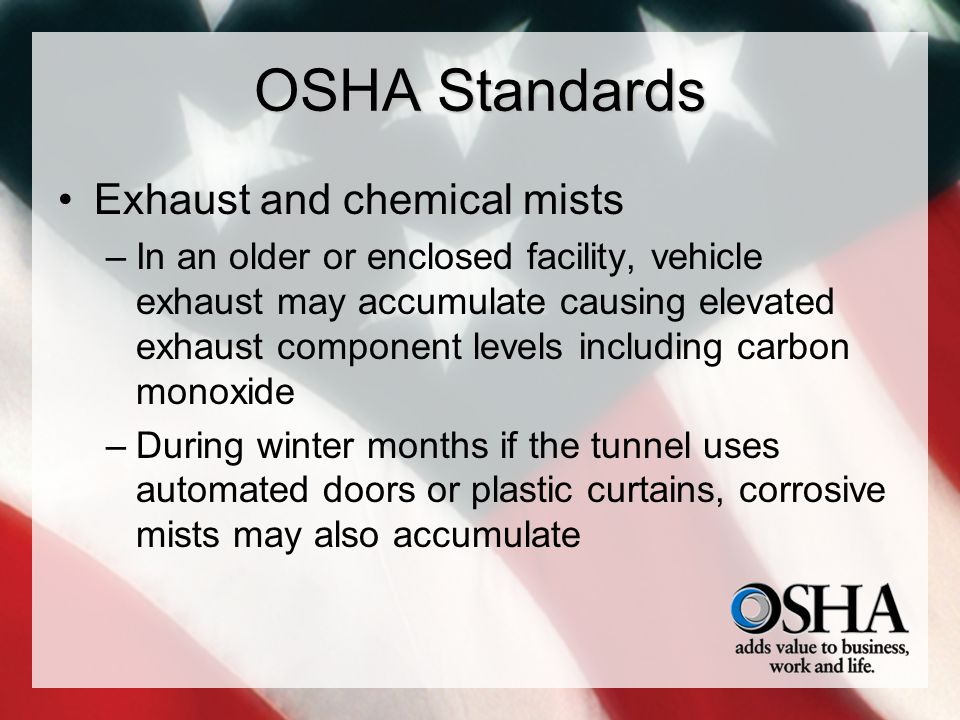 OSHA Standards Exhaust and chemical mists –In an older or enclosed facility, vehicle exhaust may accumulate causing elevated exhaust component levels