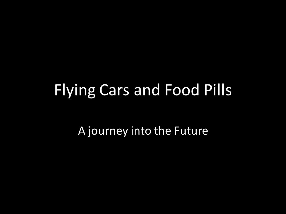 Flying Cars and Food Pills A journey into the Future