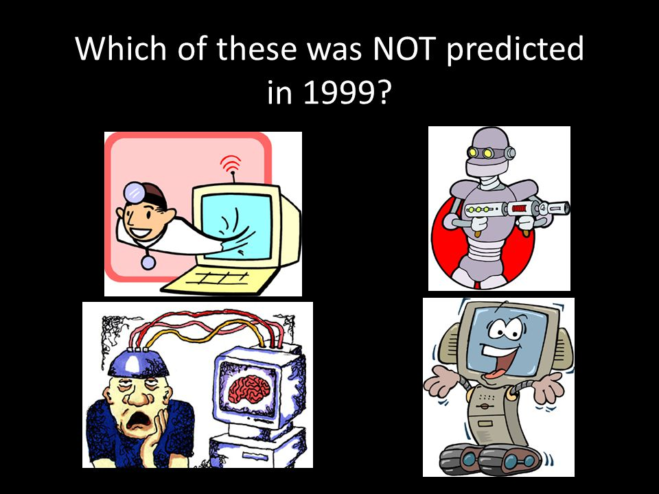 Which of these was NOT predicted in 1999