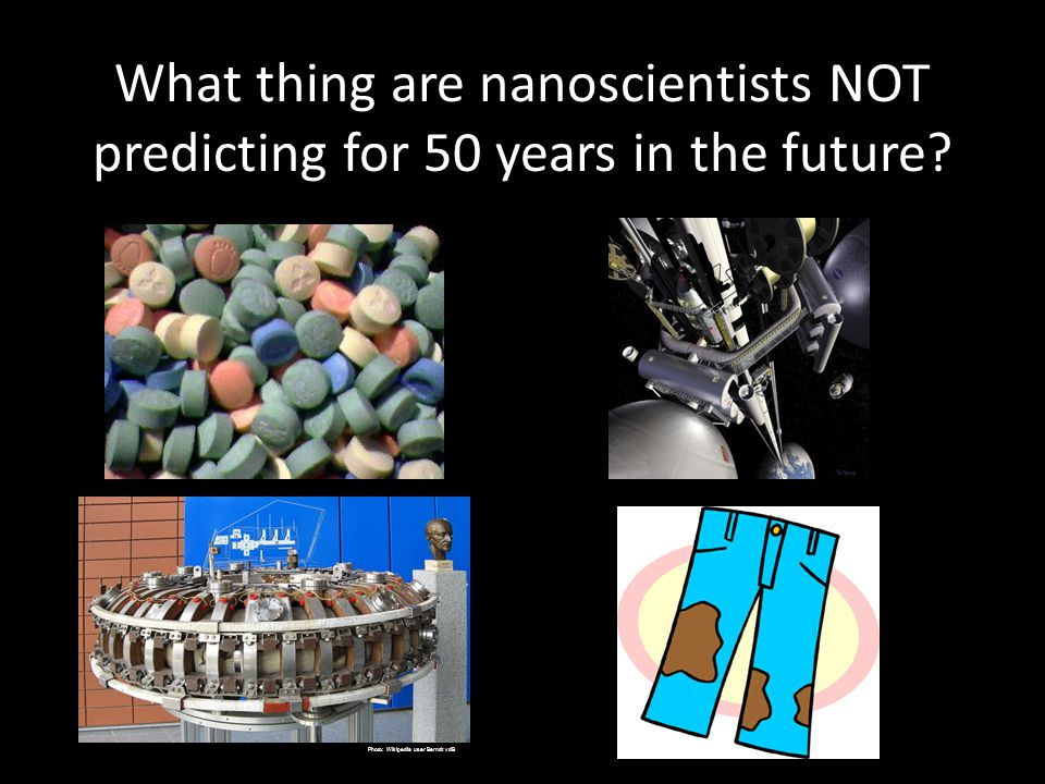What thing are nanoscientists NOT predicting for 50 years in the future.
