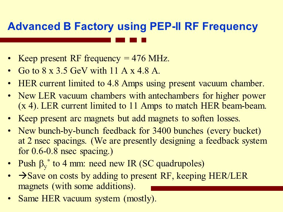 Advanced B Factory using PEP-II RF Frequency Keep present RF frequency = 476 MHz.