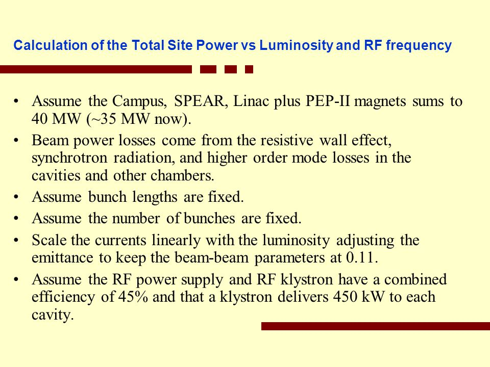 Calculation of the Total Site Power vs Luminosity and RF frequency Assume the Campus, SPEAR, Linac plus PEP-II magnets sums to 40 MW (~35 MW now).
