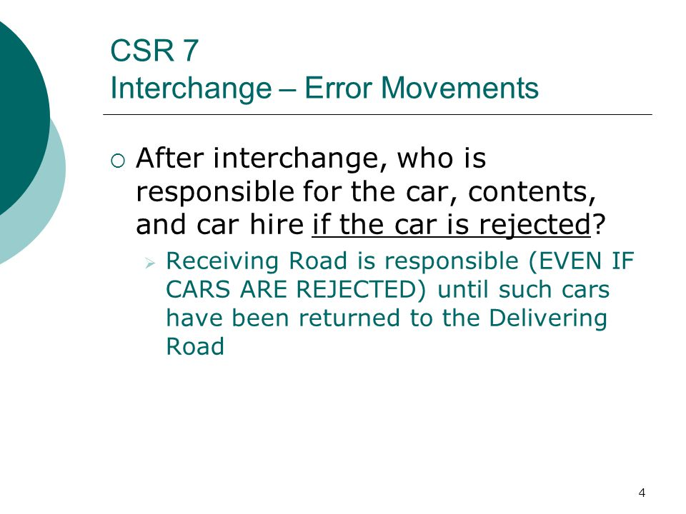 4 CSR 7 Interchange – Error Movements After interchange, who is responsible for the car, contents, and car hire if the car is rejected.