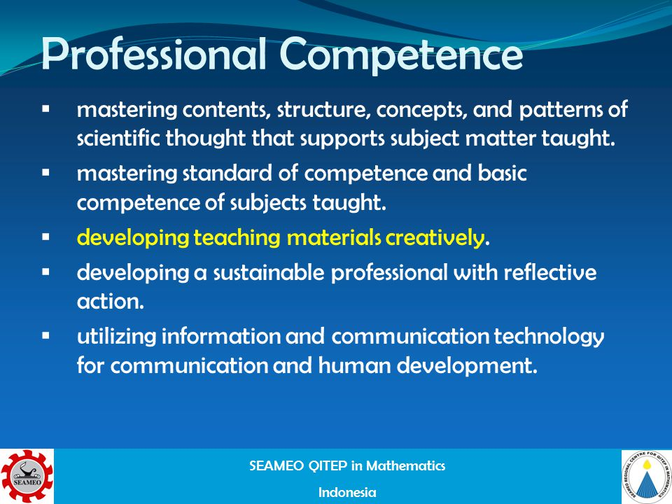 SEAMEO QITEP in Mathematics Indonesia Professional Competence mastering contents, structure, concepts, and patterns of scientific thought that supports subject matter taught.