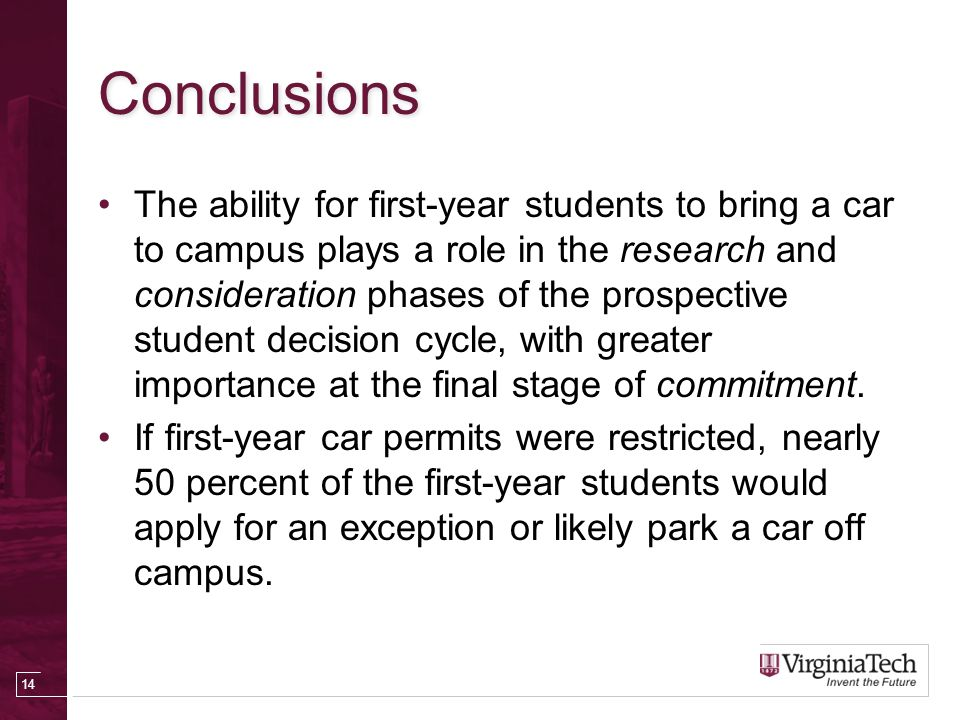 Conclusions The ability for first-year students to bring a car to campus plays a role in the research and consideration phases of the prospective student decision cycle, with greater importance at the final stage of commitment.