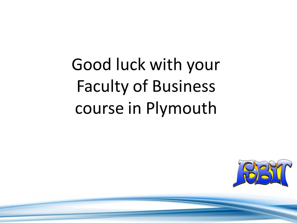 Good luck with your Faculty of Business course in Plymouth