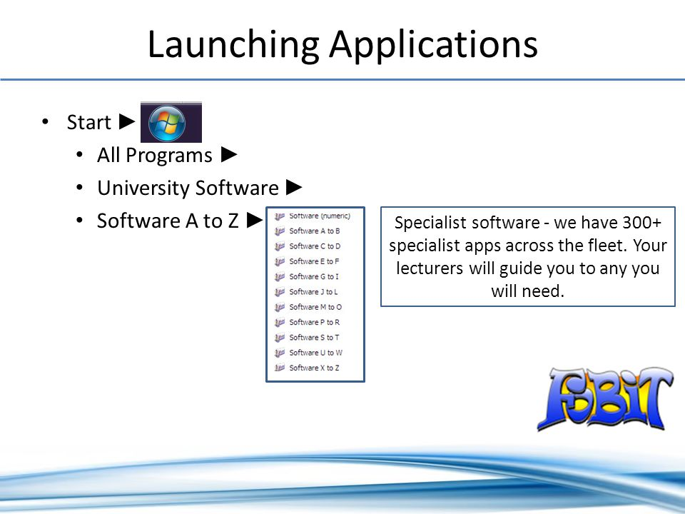 Launching Applications Start All Programs University Software Software A to Z Specialist software - we have 300+ specialist apps across the fleet.