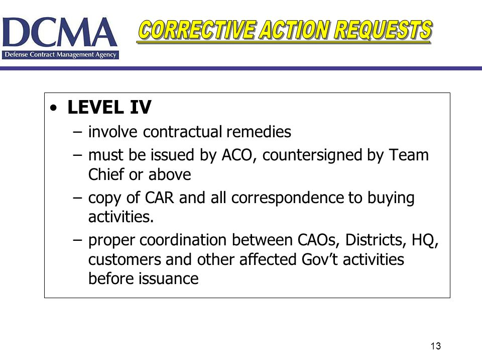 13 LEVEL IV –involve contractual remedies –must be issued by ACO, countersigned by Team Chief or above –copy of CAR and all correspondence to buying a