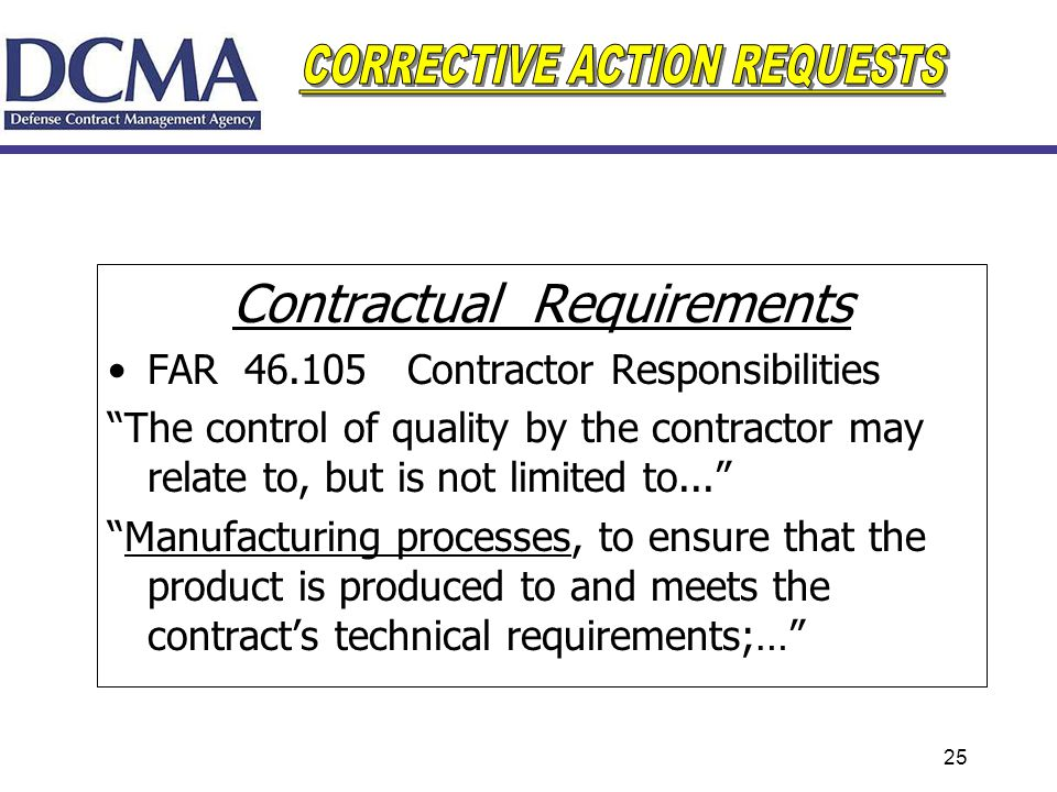 25 Contractual Requirements FAR 46.105 Contractor Responsibilities The control of quality by the contractor may relate to, but is not limited to... Ma