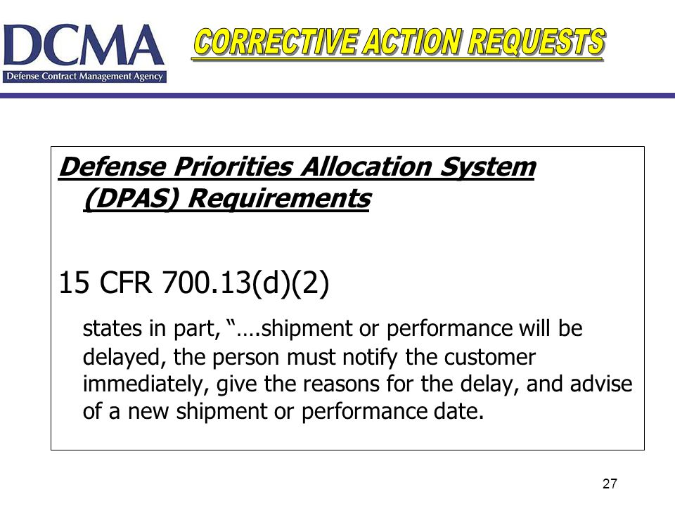 27 Defense Priorities Allocation System (DPAS) Requirements 15 CFR 700.13(d)(2) states in part, ….shipment or performance will be delayed, the person