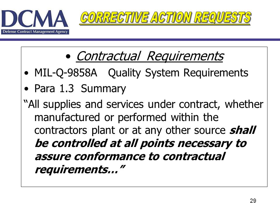 29 Contractual Requirements MIL-Q-9858A Quality System Requirements Para 1.3 Summary All supplies and services under contract, whether manufactured or