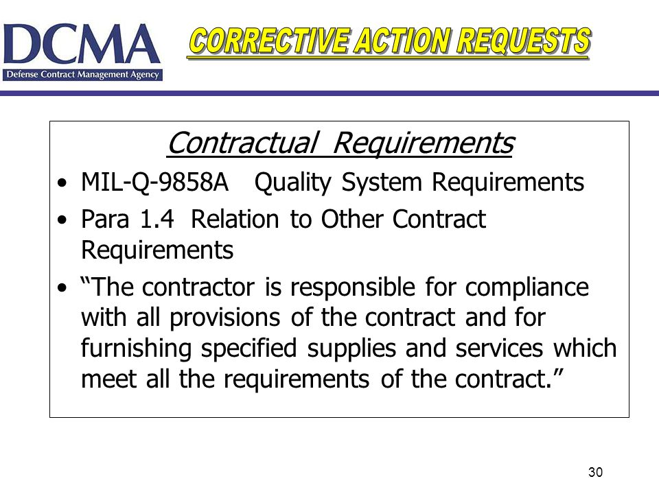 30 Contractual Requirements MIL-Q-9858A Quality System Requirements Para 1.4 Relation to Other Contract Requirements The contractor is responsible for