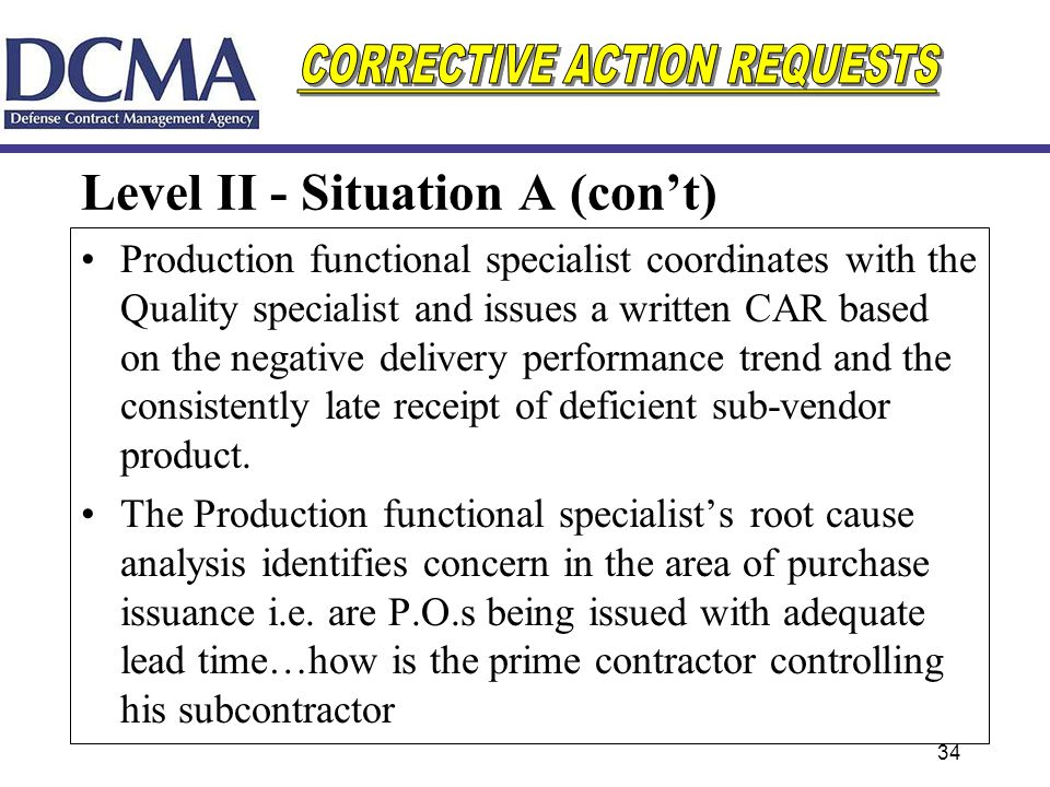 34 Level II - Situation A (cont) Production functional specialist coordinates with the Quality specialist and issues a written CAR based on the negati