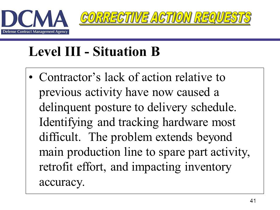 41 Level III - Situation B Contractors lack of action relative to previous activity have now caused a delinquent posture to delivery schedule. Identif