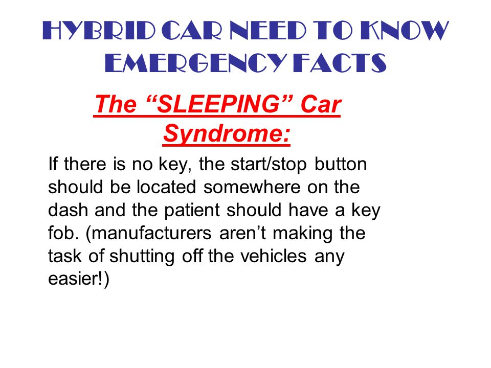 The SLEEPING Car Syndrome: If there is no key, the start/stop button should be located somewhere on the dash and the patient should have a key fob. (m