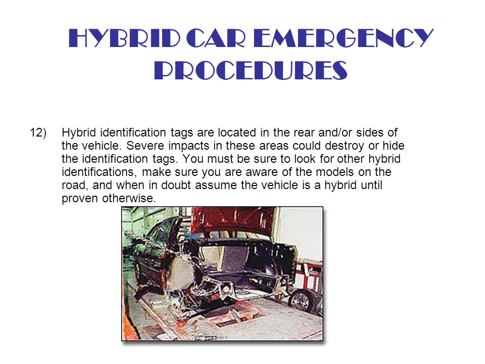 12)Hybrid identification tags are located in the rear and/or sides of the vehicle. Severe impacts in these areas could destroy or hide the identificat