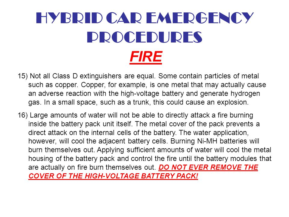 HYBRID CAR EMERGENCY PROCEDURES FIRE 15) Not all Class D extinguishers are equal. Some contain particles of metal such as copper. Copper, for example,