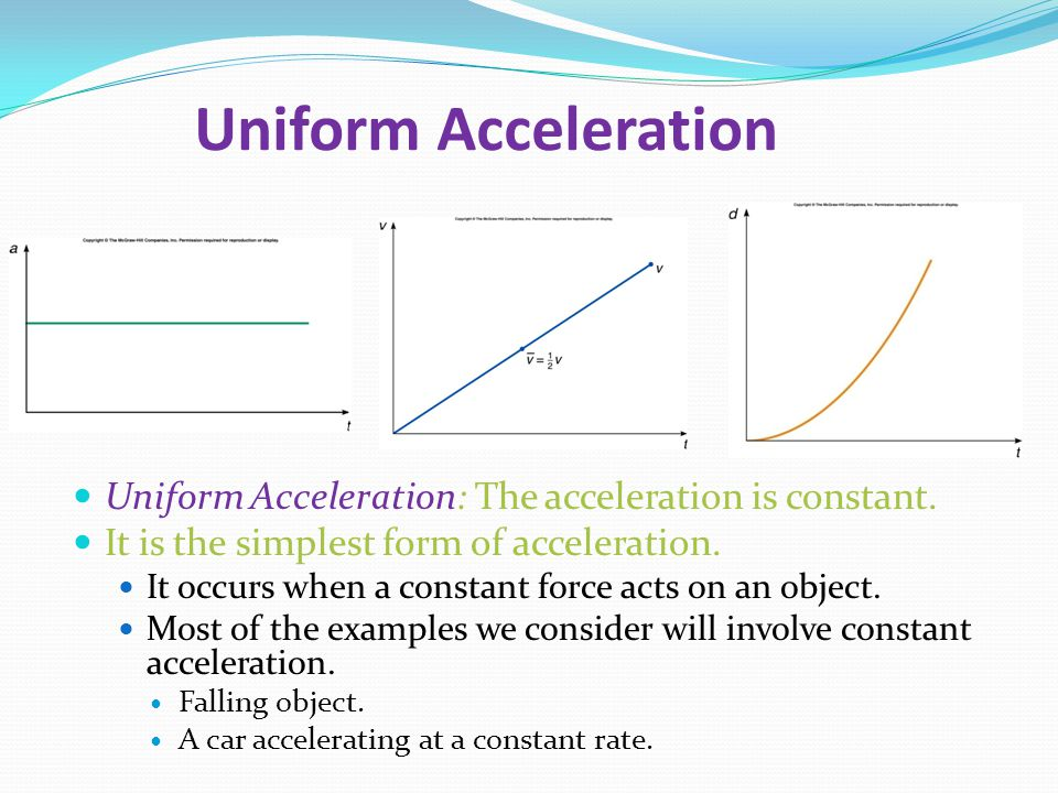 Uniform Acceleration Uniform Acceleration: The acceleration is constant.