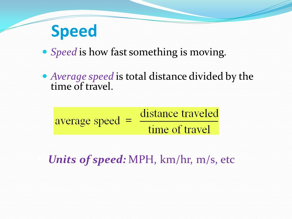 Speed Speed is how fast something is moving.