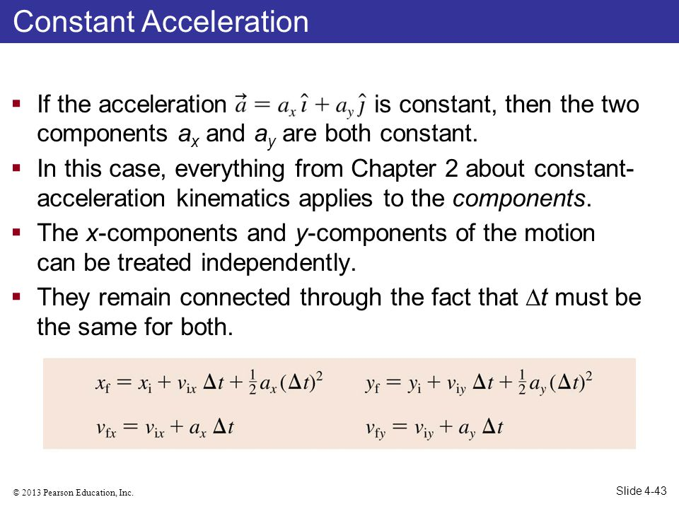 © 2013 Pearson Education, Inc. If the acceleration is constant, then the two components a x and a y are both constant. In this case, everything from C